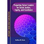 Preparing Future Leaders for Social Justice, Equity and Excellence: Bridging Theory and Practice Through a Transformative Andragogy (Christopher-Gordon School Leadership)