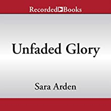 Unfaded Glory (       UNABRIDGED) by Sara Arden Narrated by Susan Bennett