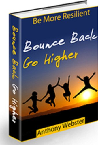 Bounce Back, Go Higher AAA+++: Discover How to Combat Fear and Stress, and Why  Resilience is the Spice of Life! PDF