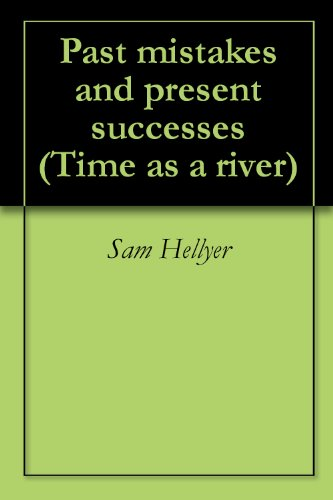 Sam Hellyer - Past mistakes and present successes (Time as a river Book 3) (English Edition)