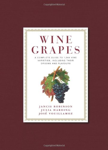 Wine Grapes: A Complete Guide to 1,368 Vine Varieties, Including Their Origins and Flavours