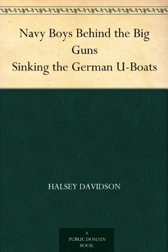 Navy Boys Behind the Big Guns Sinking the German U-Boats PDF