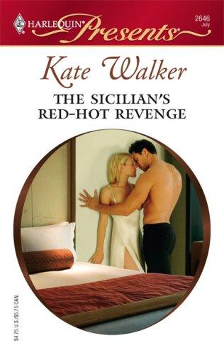 The Sicilian's Red-Hot Revenge (Harlequin Presents), KATE WALKER