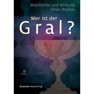 """""""Wer ist der Gral""""?: Geschichte und Wirkung eines Mythos"""