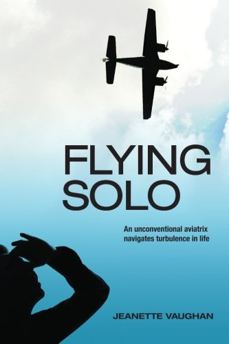 Flying Solo: An Unconventional Aviatrix Navigates Turbulence in Life PDF