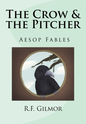 The Crow & the Pitcher: Lessons of Aesop (The Pitcher And The Crow compare prices)