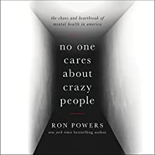 No One Cares About Crazy People: The Chaos and Heartbreak of Mental Health in America Audiobook by Ron Powers Narrated by Ron Powers