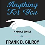 Anything for You | Frank D. Gilroy