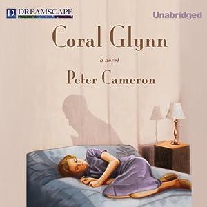 Coral Glynn: A Novel | [Peter Cameron]