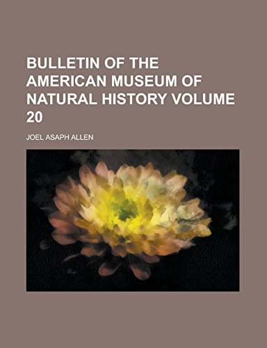 Bulletin of the American Museum of Natural History Volume 20