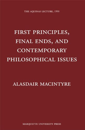 First Principles, Final Ends and Contemporary Philosophical Issues (Aquinas Lecture)