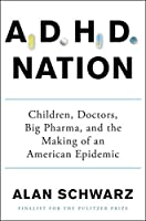 A.D.H.D. Nation: Children, Doctors, Big Pharma, and the Making of an American Epidemic