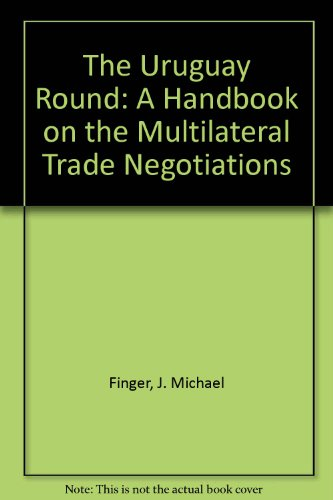 The Uruguay Round: A Handbook on the Multilateral Trade Negotiations