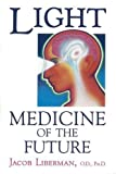img - for Light: Medicine of the Future: How We Can Use It to Heal Ourselves NOW [Paperback] [1990] (Author) Jacob Liberman book / textbook / text book