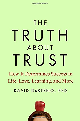 The Truth About Trust - How It Determines Success in Life, Love, Learning, and More - David DeSteno