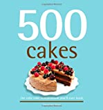 500 Cakes: The Only Cake Compendium You'll Ever Need (500 Cooking (Sellers))