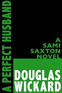 A Perfect Husband: A Sami Saxton Novel by Douglas Wickard ebook deal