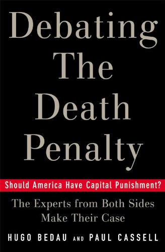 Paul G. Cassell Hugo Bedau - Debating the Death Penalty: Should America Have Capital Punishment? The Experts on Both Sides Make Their Case