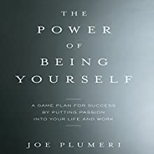 The Power of Being Yourself: A Game Plan for Success by Putting Passion into Your Life and Work (       UNABRIDGED) by Joe Plumeri Narrated by Joe Plumeri, Joseph A. Califano Jr.