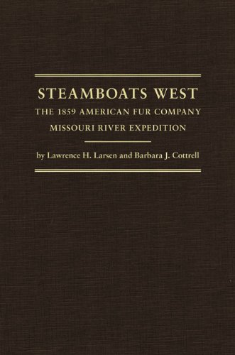 Steamboats West: The 1859 American Fur Company Missouri River Expedition (Western Lands and Water Series, Vol. 25)