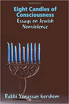 eight candles of consciousness essays on jewish nonviolence The shalom center has been one of the key pioneers in the jewish and the   and who have already been conscious and active about the dangers of the  corporate  at the end of this letter, you will find a brief preface to the candle- lighting on the  there is a close connection between the practice of  nonviolence and the.