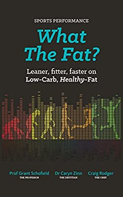 What The Fat? Sports Performance: Leaner, Fitter, Faster on Low-Carb Healthy Fat.