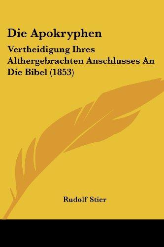 Die Apokryphen: Vertheidigung Ihres Althergebrachten Anschlusses an Die Bibel (1853)