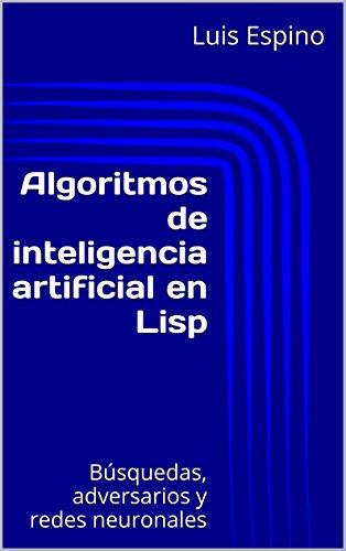 Algoritmos de inteligencia artificial en Lisp: Búsquedas, adversarios y redes neuronales