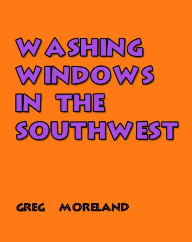 WASHING WINDOWS IN THE SOUTHWEST: 13 Stories