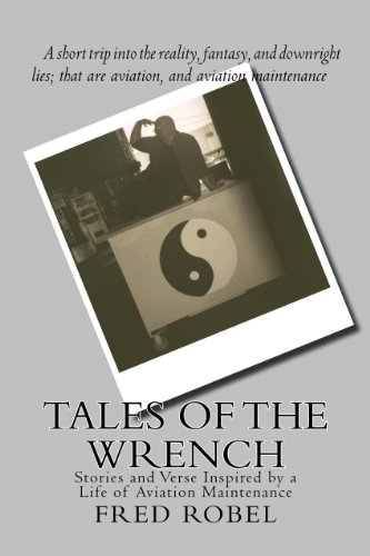 Tales of The Wrench: Stories and Verse Inspired by a Life of Aviation Maintenance