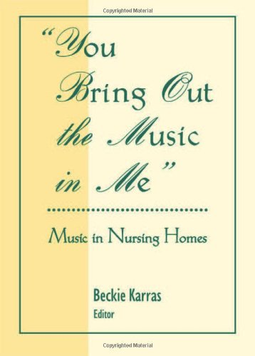 You Bring Out the Music in Me: Music in Nursing Homes