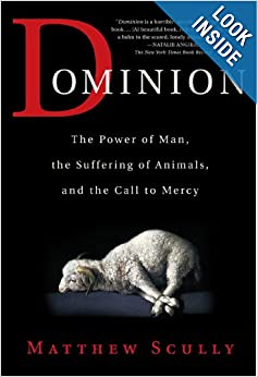 Dominion The Power of Man, the Suffering of Animals, and the Call to Mercy - Matthew Scully