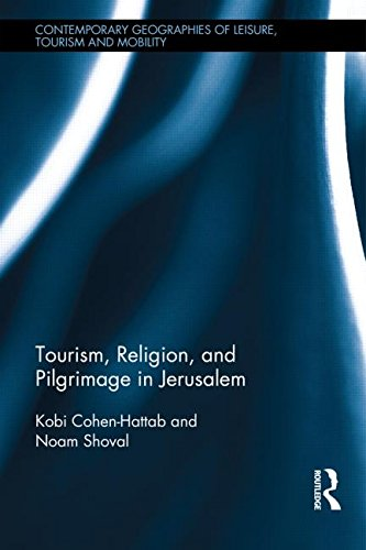 Tourism, Religion and Pilgrimage in Jerusalem (Contemporary Geographies of Leisure, Tourism and Mobility)