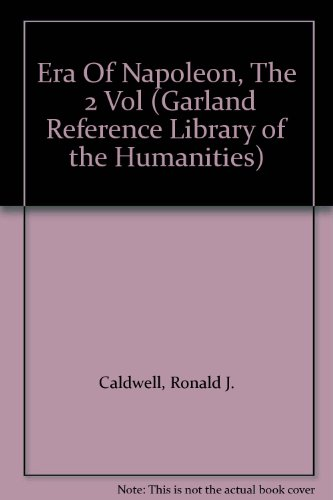 Era Of Napoleon, The  2 Vol (Garland Reference Library of the Humanities)
