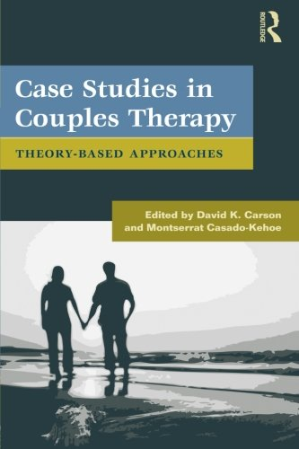 Case Studies in Couples Therapy: Theory-Based Approaches...