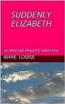 Suddenly Elizabeth: (a Pride And Prejudice Variation)