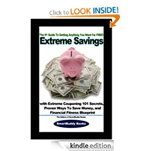 Kindle Book Bargains: Extreme Savings: The #1 Guide To Getting Anything You Want For Free with Extreme Couponing 101 Secrets, Proven Ways To Save Money, and Financial Fitness Blueprint, by The Editors of SmartBudd. Publication Date: May 11, 2011