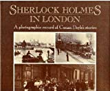 Sherlock Holmes in London: A Photographic Record of Conan Doyle's Stories