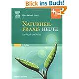 Naturheilpraxis Heute: Lehrbuch und Atlas - mit Zugang zum Elsevier-Portal