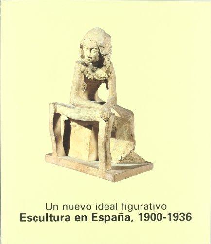 Un nuevo ideal figurativo. Escultura en España, 1900-1936