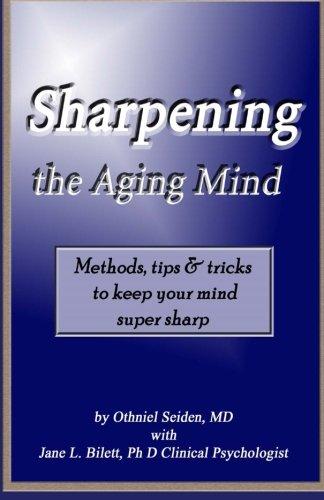 Sharpening the Aging Mind: Methods, Tips & Tricks to Keep Your Mind Super Sharp