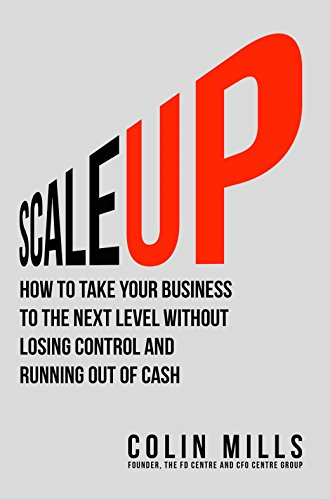 scale-up-how-to-take-your-business-to-the-next-level-without-losing-control-and-running-out-of-cash