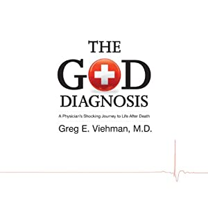 The God Diagnosis: A Physician's Shocking Journey to Life After Death | [Greg E. Viehman M.D.]