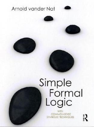 Simple Formal Logic: With Common-Sense Symbolic Techniques