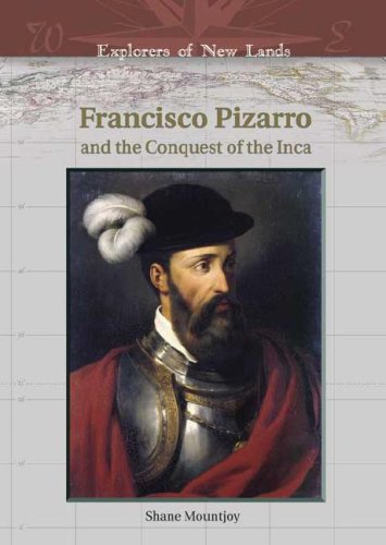 Francisco Pizarro and the Conquest of the Inca (Explorers of New Lands)