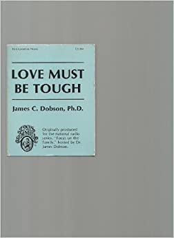 Love Must Be Tough Dr James Dobson Amazon Com Books border=