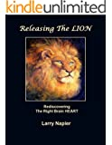 Releasing The LION: Rediscovering The Right Brain HEART (English Edition)