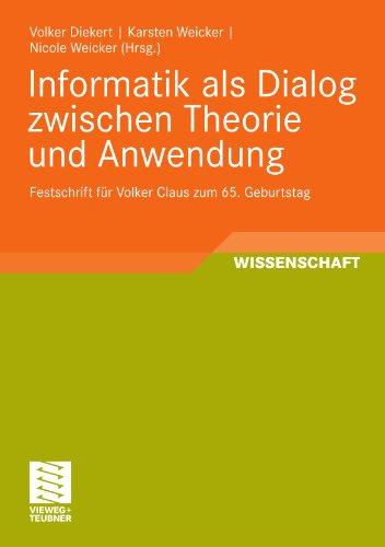 Informatik als Dialog zwischen Theorie und Anwendung: Festschrift fur Volker Claus zum 65. Geburtstag