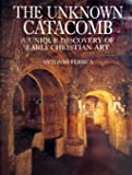 The Unknown Catacomb: A Unique Discovery of Early Christian Art