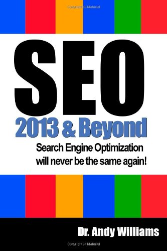 SEO  2013 And Beyond: Search engine optimization will never be the same again! (Webmaster Series) (Volume 1)